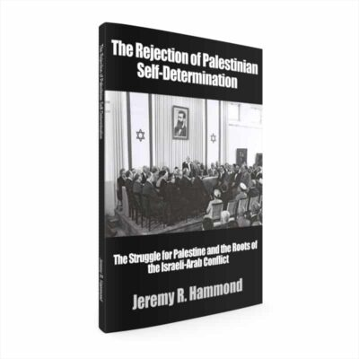 The Rejection of Palestinian Self-Determination by Jeremy R. Hammond
